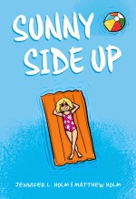 Sunny Side Up by Jennifer L. Holm and Matthew Holm